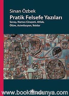 Sinan Özbek - Pratik Felsefe Yazıları - Savaş, Namus Cinayeti, Ahlak, Ölüm, Asimilasyon, İktidar