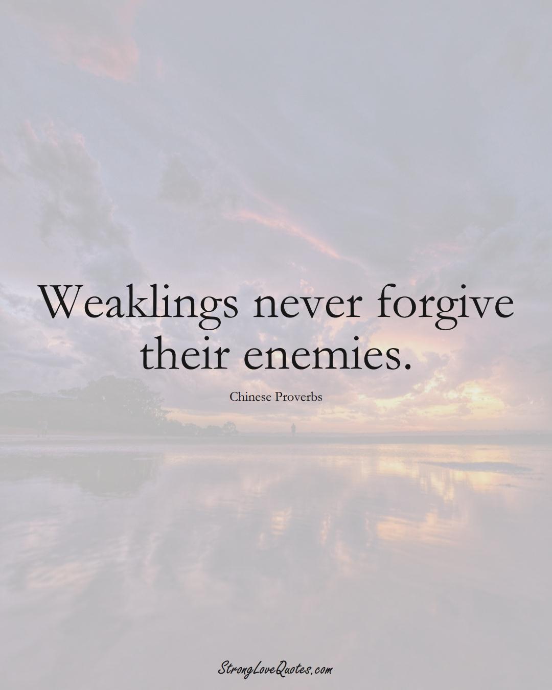 Weaklings never forgive their enemies. (Chinese Sayings);  #AsianSayings