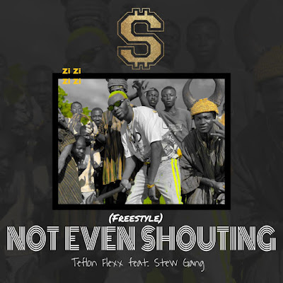 Teflon Flexx Ft Stew Gang - Not Even Shouting (Audio MP3 + Music Video)