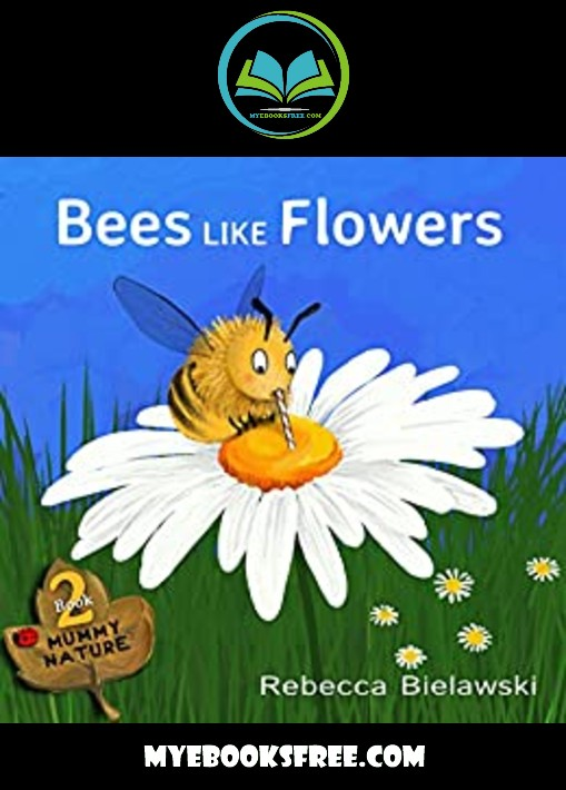 Bees Like Flowers Pdf Download by Rebecca Bielawski Free eBook for Kids or Childrens