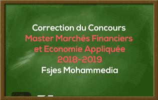 Correction du Concours Master Marchés Financiers et Economie Appliquée 2018-2019 - Fsjes Mohammedia