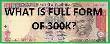 What is 300K Full Form?
