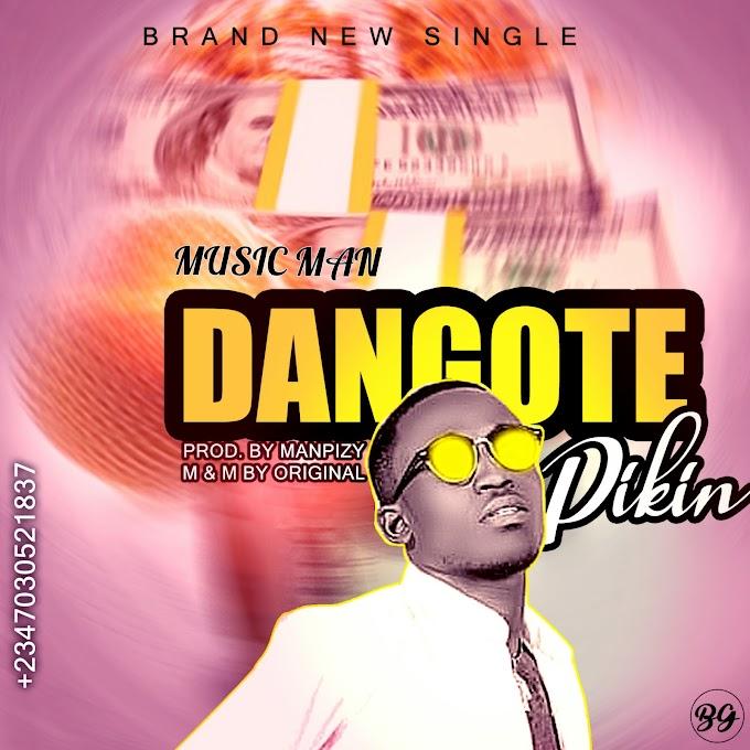 [MUSIC]Musicman - DANGOTE PIKIN