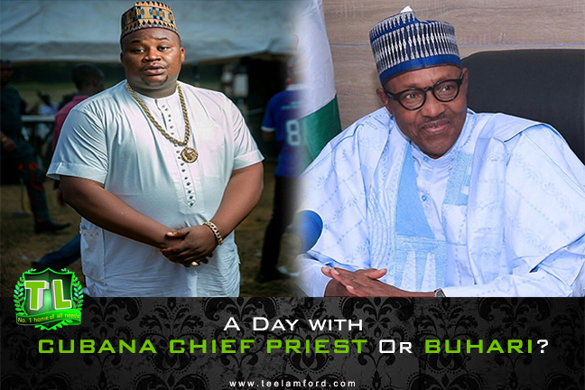 LETs DISCUSS A Day With Cubana Chief Priest OR a Day With Buhari