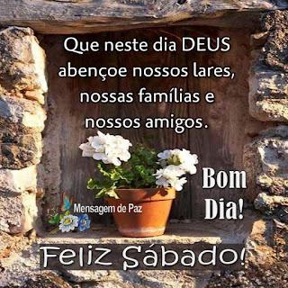 Que neste dia DEUS abençoe nossos lares,   nossas famílias e nossos amigos.  Bom Dia!  Feliz Sábado!