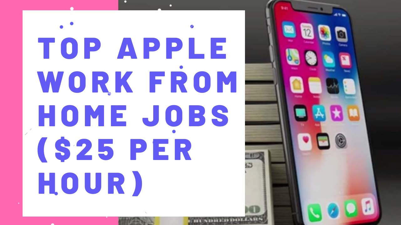 Top Apple Work From Home Jobs ($25 Per Hour)