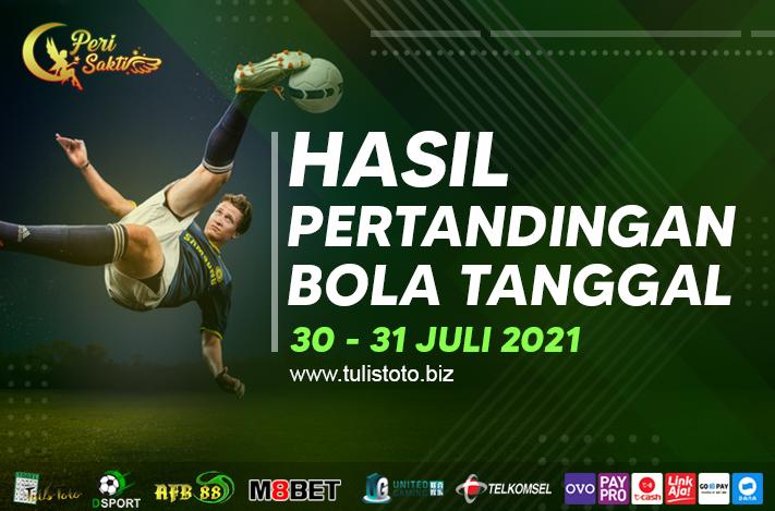 HASIL BOLA TANGGAL 30 – 31 JULI 2021