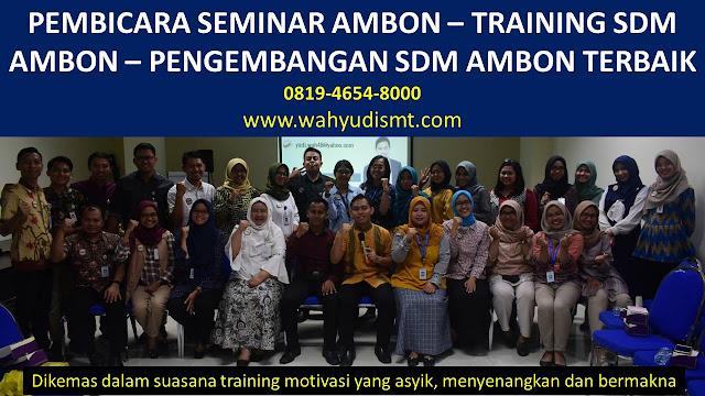 PEMBICARA SEMINAR AMBON - TRAINING SDM AMBON - PENGEMBANGAN SDM AMBON TRAINING MOTIVASI AMBON ,  MOTIVATOR AMBON , PELATIHAN SDM AMBON ,  TRAINING KERJA AMBON ,  TRAINING MOTIVASI KARYAWAN AMBON ,  TRAINING LEADERSHIP AMBON ,  PEMBICARA SEMINAR AMBON , TRAINING PUBLIC SPEAKING AMBON ,  TRAINING SALES AMBON ,   TRAINING FOR TRAINER AMBON ,  SEMINAR MOTIVASI AMBON , MOTIVATOR UNTUK KARYAWAN AMBON ,     INHOUSE TRAINING AMBON , MOTIVATOR PERUSAHAAN AMBON ,  TRAINING SERVICE EXCELLENCE AMBON ,  PELATIHAN SERVICE EXCELLECE AMBON ,  CAPACITY BUILDING AMBON ,  TEAM BUILDING AMBON  , PELATIHAN TEAM BUILDING AMBON  PELATIHAN CHARACTER BUILDING AMBON  TRAINING SDM AMBON ,  TRAINING HRD AMBON ,     KOMUNIKASI EFEKTIF AMBON ,  PELATIHAN KOMUNIKASI EFEKTIF, TRAINING KOMUNIKASI EFEKTIF, PEMBICARA SEMINAR MOTIVASI AMBON ,  PELATIHAN NEGOTIATION SKILL AMBON ,  PRESENTASI BISNIS AMBON ,  TRAINING PRESENTASI AMBON ,  TRAINING MOTIVASI GURU AMBON ,  TRAINING MOTIVASI MAHASISWA AMBON ,  TRAINING MOTIVASI SISWA PELAJAR AMBON ,  GATHERING PERUSAHAAN AMBON ,  SPIRITUAL MOTIVATION TRAINING  AMBON   , MOTIVATOR PENDIDIKAN AMBON