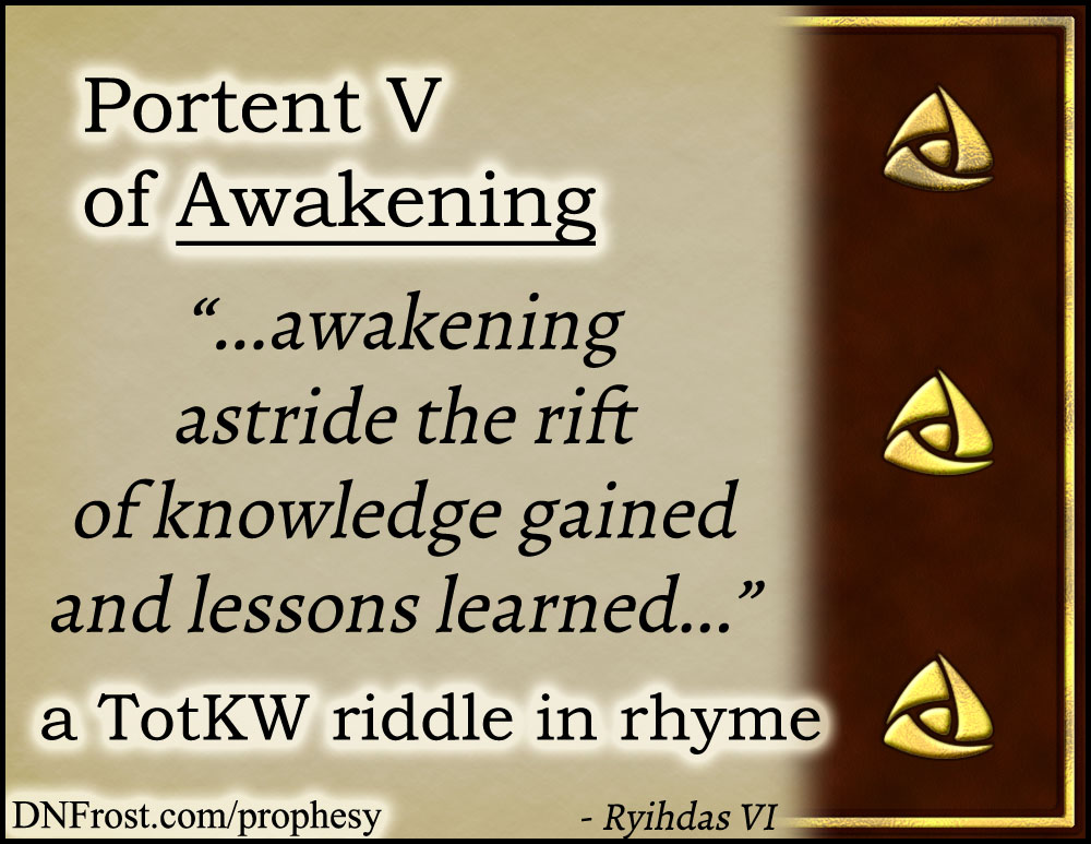 Portent V of Awakening: astride the rift of knowledge gained www.DNFrost.com/prophesy #TotKW A riddle in rhyme by D.N.Frost @DNFrost13 Part of a series.
