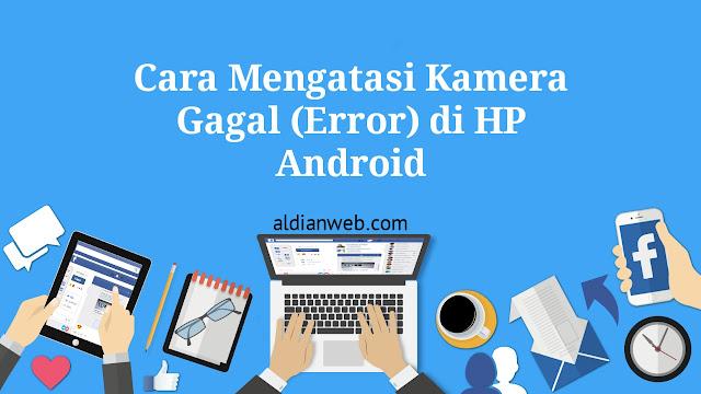 Cara Mengatasi Kamera Gagal (Error) di HP Android