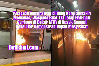 Waspada Demonstran di Hong Kong Semakin Memanas, Waspada Buat TKI Tetap Hati-hati Gerbong di Bakar MTR di Rusak Sampai Polisi Dor Demonstran Depan Masyrakat