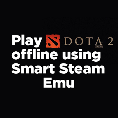 offline without internet and steam using an emulator tool called Smart Steam Emu by syahm Games : Play DOTA 2 Offline Using Smart Steam Emu