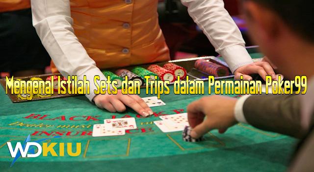 Mengenal Istilah Sets dan Trips dalam Permainan Poker99