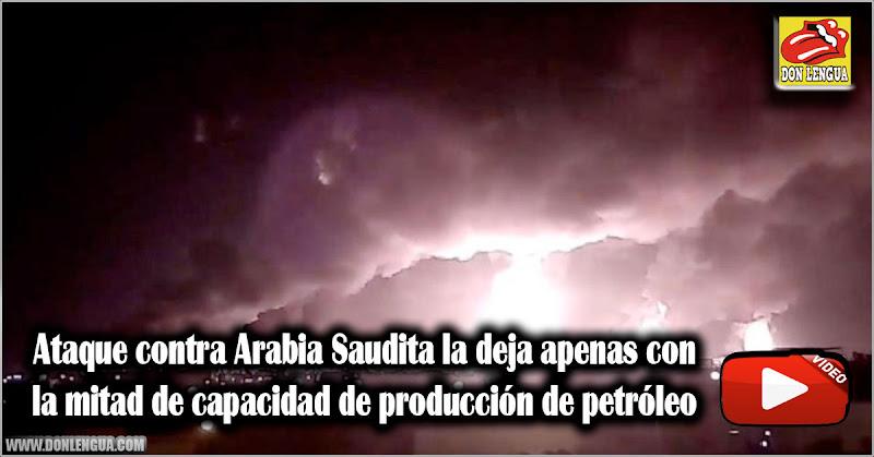 Ataque contra Arabia Saudita la deja apenas con la mitad de capacidad de producción de petróleo