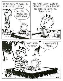 Clavin and Hobbes comic- 'You have to be in the right mood... last minute panic.'