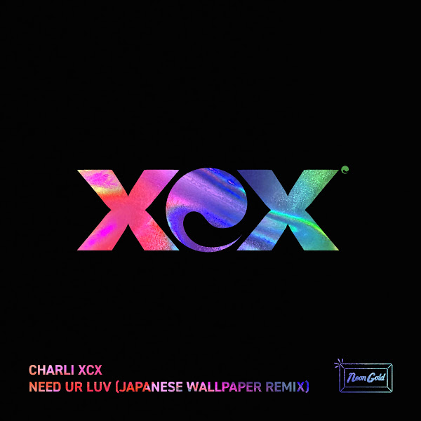 Charli XCX - Need Ur Luv (Japanese Wallpaper Remix) - Single Cover