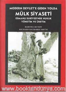 Martha Mundy - Modern Devlet'e Giden Yolda Mülk Siyaseti - Osmanlı Suriyesi'nde Hukuk Yönetim ve Üretim