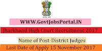 Jharkhand High Court Recruitment 2017– 17 District Judges