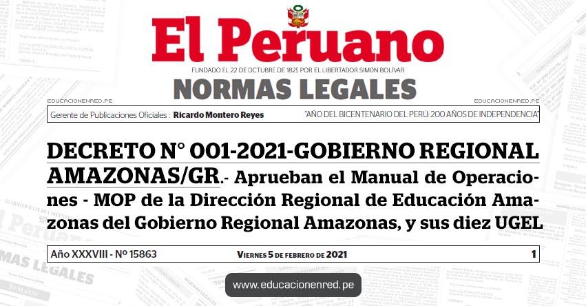 DECRETO N° 001-2021-GOBIERNO REGIONAL AMAZONAS/GR.- Aprueban el Manual de Operaciones - MOP de la Dirección Regional de Educación Amazonas del Gobierno Regional Amazonas, y sus diez UGEL