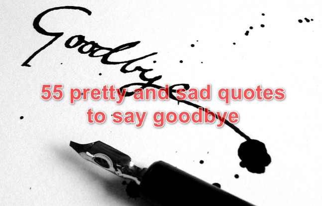 Farewell phrases: 55 pretty and sad quotes to say goodbye