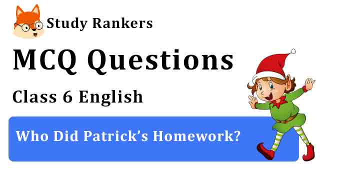 MCQ Questions for Class 6 English Chapter 1 Who Did Patrick's Homework? Honeysuckle