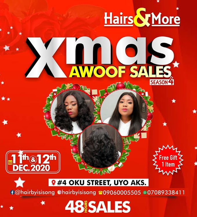 "Xmas Awoof Sales to hold @ ""Hairs & More"" No.4 Oku Street Uyo o. 11th & 12th December 2020"
