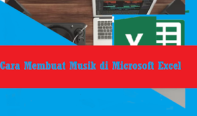 Cara Membuat Musik di Microsoft Excel
