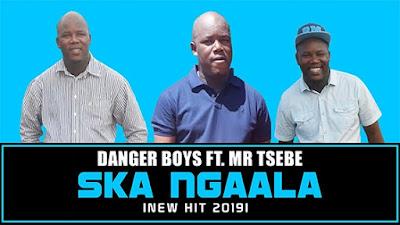 Danger Boys – Ska Ngaala ft Mr Tsebe ( 2019 ) [DOWNLOAD]