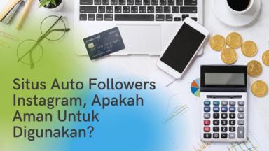 Situs Auto Followers Instagram, Apakah Aman Untuk Digunakan?