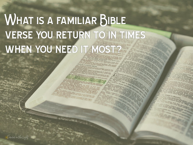 What is a familiar Bible verse you return to in times when you need it most?