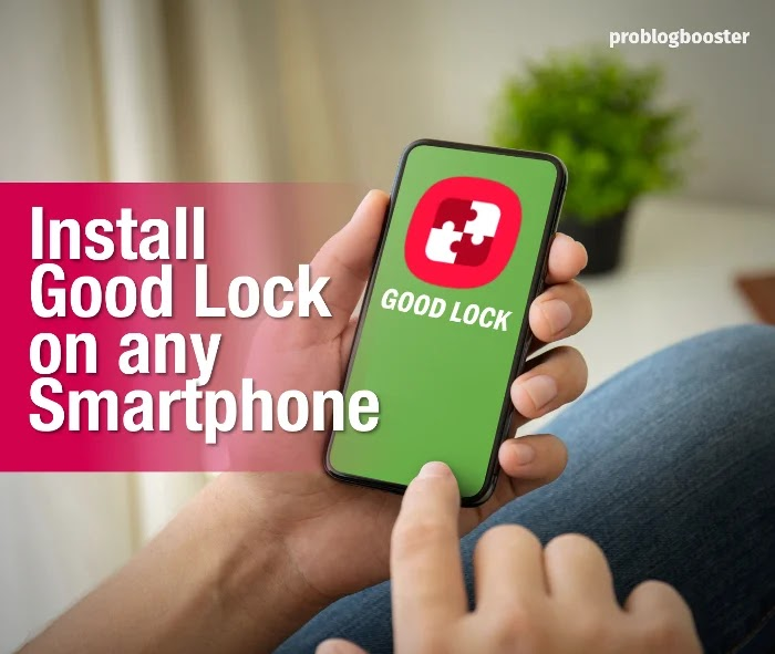 Install Good Lock on Any SmartPhone