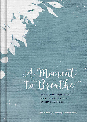 A Moment to Breathe: 365 Devotions That Meet You In Your Everyday Mess from the (in)courage community