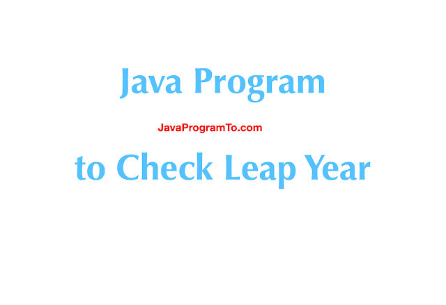 Java Program to Check Leap Year - Perfect Example