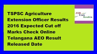 TSPSC Agriculture Extension Officer Results 2016 Expected Cut off Marks Check Online Telangana AEO Result Released Date