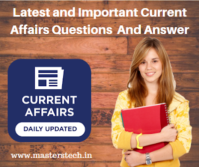 Latest and Important Current Affairs Questions