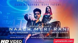 Naach Meri Rani नाच मेरी रानी Song Lyrics | Guru Randhawa | Latest Hindi Song 2020