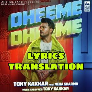 Dheeme Dheeme Lyrics in English | With Translation | – Tony Kakkar