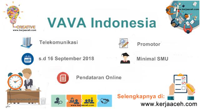 Lowongan Kerja Aceh Terbaru 2018 SMU Gaji 1,8  juta s.d 3,5 Juta di VAVA INDONESIA Banda Aceh