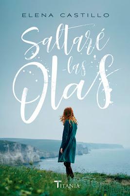 Libro - SALTARÉ LAS OLAS. Elena Castillo Castro (Titania -19 Marzo 2018) NEW ADULT - ROMANTICA portada