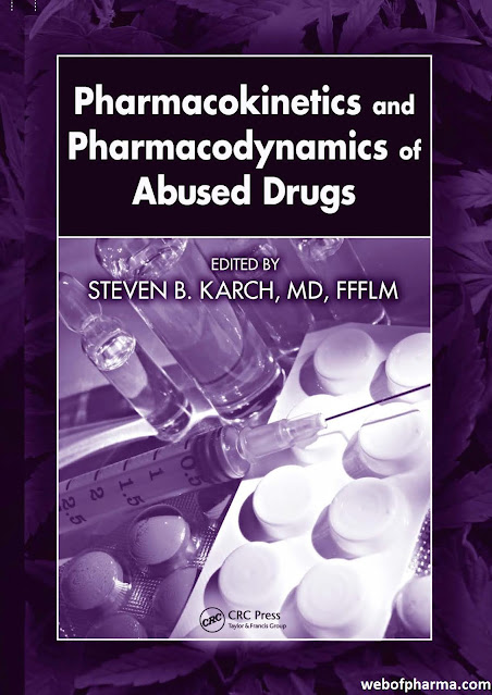 Pharmacokinetics and Pharmacodynamics of Abused Drugs (Edited by Steven B. Karch, MD, FFFLM)