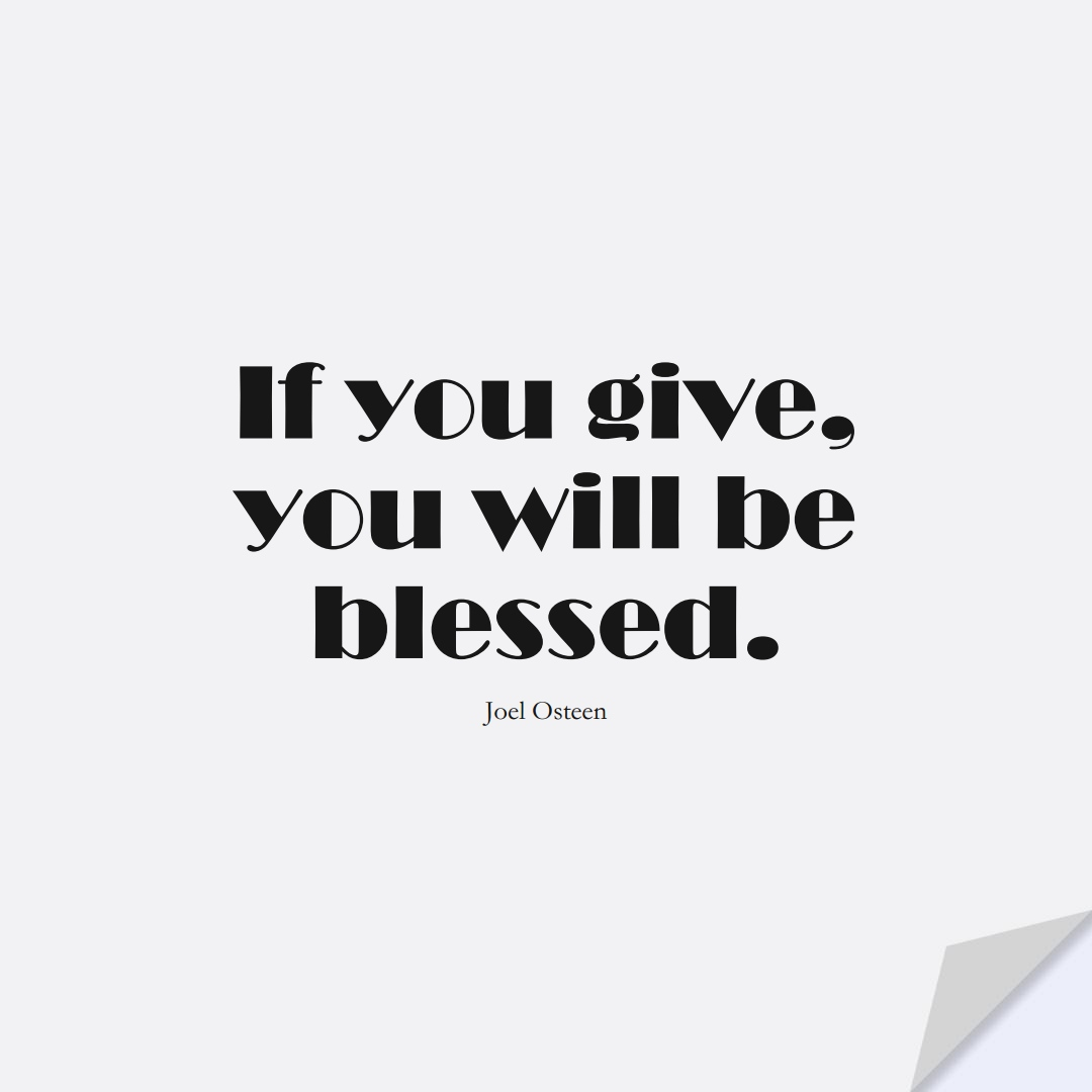 If you give, you will be blessed. (Joel Osteen);  #InspirationalQuotes
