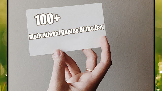100 Motivational Quotes of the day