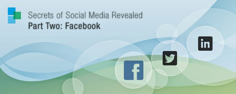 Secrets of Social Media Revealed- Part Two: Facebook