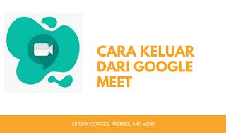 Cara Keluar dari Google Meet Termudah