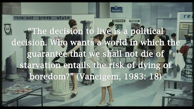"""""""The decision to live is a political decision. Who wants a world in which the guarantee that we shall not die of starvation entails the risk of dying of boredom?"""" (Vaneigem, 1983: 18)"""