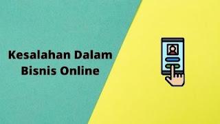 Apa Saja Kesalahan dalam Menjalankan Bisnis Online?