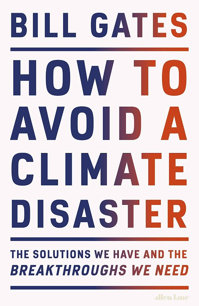 How to Avoid a Climate Disaster: The Solutions We Have and the Breakthroughs We Need by