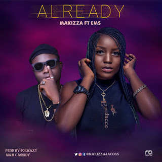 Makizza Ft EMS - Already (Prod. Joe Waxy)