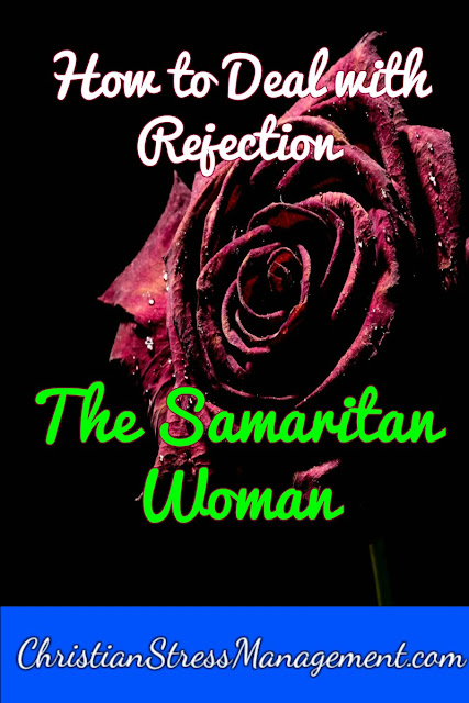 How to Deal with Rejection: The Samaritan Woman
