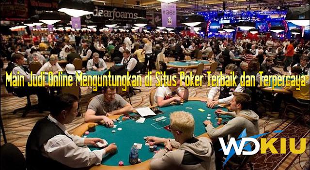 Main Judi Online Menguntungkan di Situs Poker Terbaik dan Terpercaya